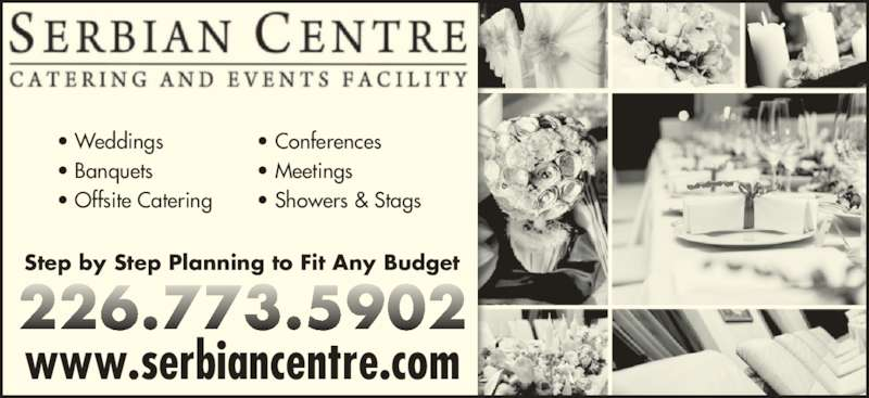 Serbian Centre (519-944-4884) - Display Ad - • Weddings • Banquets • Offsite Catering • Conferences • Meetings • Showers & Stags Step by Step Planning to Fit Any Budget www.serbiancentre.com