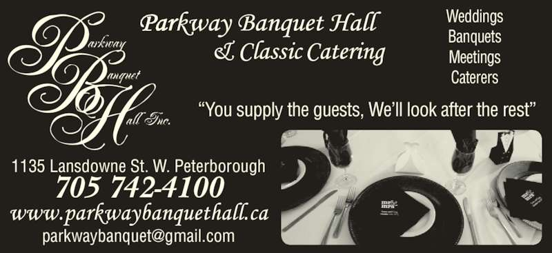 "Parkway Banquet Hall (705-742-4100) - Display Ad - ""You supply the guests, We'll look after the rest"" 1135 Lansdowne St. W. Peterborough Weddings Banquets Meetings Caterers 705 742-4100"