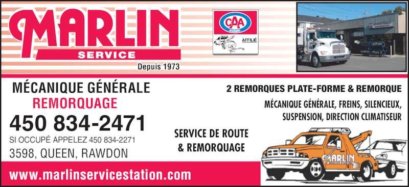 Marlin Service Station (450-834-2471) - Annonce illustrée======= - SERVICE Depuis 1973 REMORQUAGE MÉCANIQUE GÉNÉRALE SERVICE DE ROUTE & REMORQUAGE MÉCANIQUE GÉNÉRALE, FREINS, SILENCIEUX, SUSPENSION, DIRECTION CLIMATISEUR 2 REMORQUES PLATE-FORME & REMORQUE 450 834-2471 SI OCCUPÉ APPELEZ 450 834-2271 3598, QUEEN, RAWDON www.marlinservicestation.com