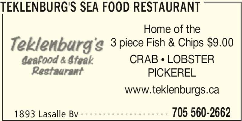 Teklenburg's Sea Food Restaurant (705-560-2662) - Display Ad - TEKLENBURG'S SEA FOOD RESTAURANT 1893 Lasalle Bv 705 560-2662- - - - - - - - - - - - - - - - - - - - Home of the 3 piece Fish & Chips $9.00 CRAB π LOBSTER PICKEREL www.teklenburgs.ca