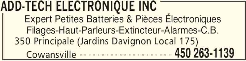 Add-Tech Electronique Inc (450-263-1139) - Annonce illustrée======= - 350 Principale (Jardins Davignon Local 175)   450 263-1139Cowansville - - - - - - - - - - - - - - - - - - - - - Expert Petites Batteries & Pièces Électroniques Filages-Haut-Parleurs-Extincteur-Alarmes-C.B. ADD-TECH ELECTRONIQUE INC
