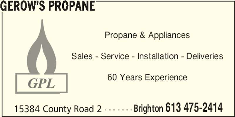 Gerow's Propane (613-475-2414) - Display Ad - Brighton 613 475-2414 GEROW'S PROPANE Propane & Appliances Sales - Service - Installation - Deliveries 60 Years Experience 15384 County Road 2 - - - - - - -