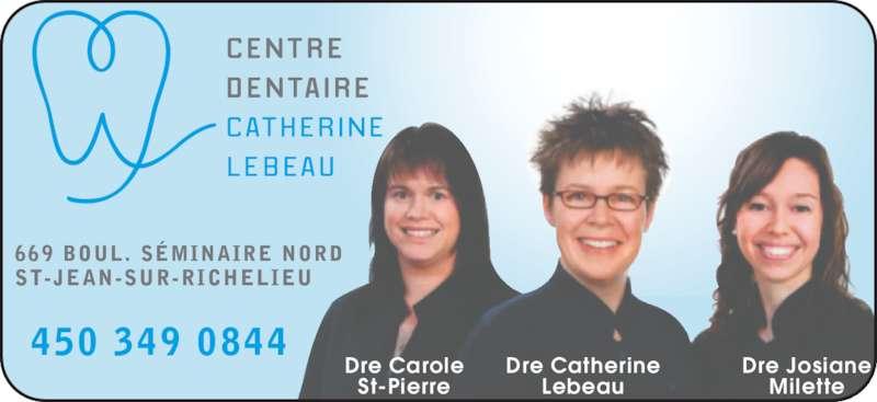 Centre Dentaire Catherine Lebeau (450-349-0844) - Annonce illustrée======= - 669 BOUL.  SÉMINAIRE NORD ST-JEAN-SUR-RICHELIEU  450 349 0844 Dre Catherine Lebeau Dre Josiane Milette Dre Carole St-Pierre