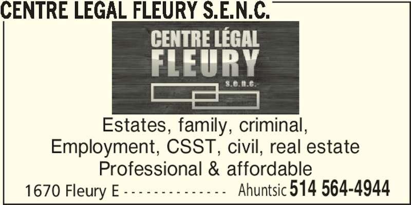 Centre Légal Fleury S.E.N.C. (5145644944) - Display Ad - CENTRE LEGAL FLEURY S.E.N.C. Estates, family, criminal, Employment, CSST, civil, real estate Professional & affordable 1670 Fleury E - - - - - - - - - - - - - - Ahuntsic 514 564-4944
