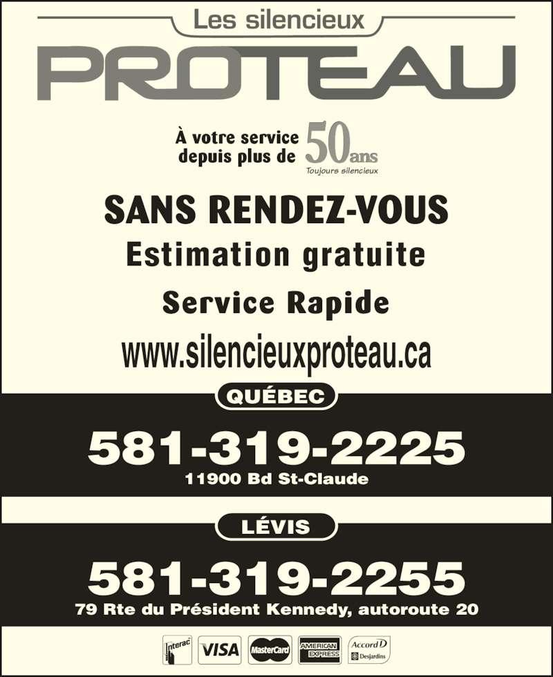 Les Silencieux Proteau Inc (418-842-4963) - Annonce illustrée======= - Toujours silencieux 50ansÀ votre servicedepuis plus de Estimation gratuite SANS RENDEZ-VOUS Service Rapide 581-319-2255 79 Rte du Président Kennedy, autoroute 20 581-319-2225 11900 Bd St-Claude QUÉBEC LÉVIS www.silencieuxproteau.ca