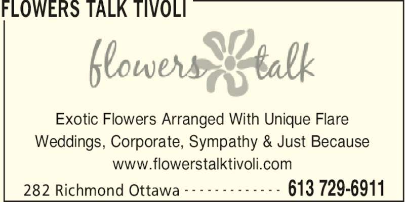 Flowers Talk Tivoli (613-729-6911) - Display Ad - FLOWERS TALK TIVOLI 282 Richmond Ottawa 613 729-6911- - - - - - - - - - - - - Exotic Flowers Arranged With Unique Flare Weddings, Corporate, Sympathy & Just Because www.flowerstalktivoli.com