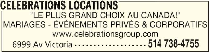 """Célébrations Locations (514-738-4755) - Annonce illustrée======= - MARIAGES - ÉVÉNEMENTS PRIVÉS & CORPORATIFS www.celebrationsgroup.com CELEBRATIONS LOCATIONS 514 738-47556999 Av Victoria - - - - - - - - - - - - - - - - - - - """"LE PLUS GRAND CHOIX AU CANADA!"""""""