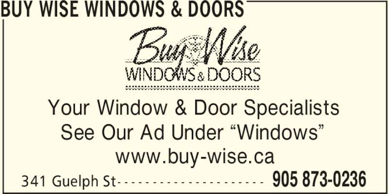 "Buy Wise Windows & Doors (905-873-0236) - Display Ad - BUY WISE WINDOWS & DOORS 905 873-0236341 Guelph St- - - - - - - - - - - - - - - - - - - - - Your Window & Door Specialists See Our Ad Under ""Windows"" www.buy-wise.ca"