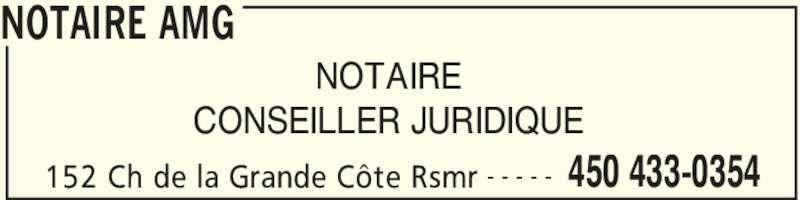 Notaire Amg (450-433-0354) - Annonce illustrée======= - NOTAIRE AMG 152 Ch de la Grande Côte Rsmr 450 433-0354- - - - - NOTAIRE CONSEILLER JURIDIQUE