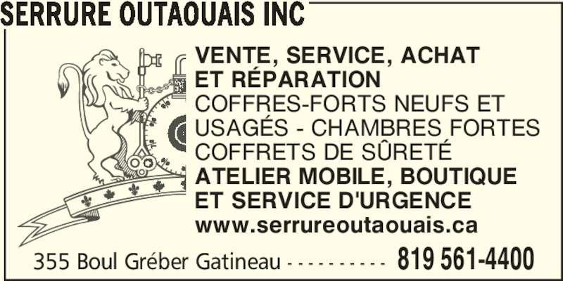 Serrure Outaouais inc. (819-561-4400) - Annonce illustrée======= - 355 Boul Gréber Gatineau - - - - - - - - - - 819 561-4400 SERRURE OUTAOUAIS INC VENTE, SERVICE, ACHAT ET RÉPARATION COFFRES-FORTS NEUFS ET USAGÉS - CHAMBRES FORTES COFFRETS DE SÛRETÉ ATELIER MOBILE, BOUTIQUE ET SERVICE D'URGENCE www.serrureoutaouais.ca