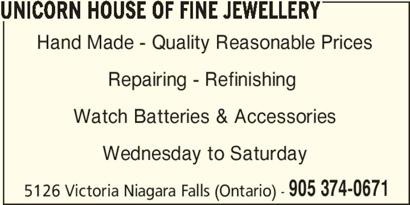 Unicorn House Of Fine Jewellery (905-374-0671) - Display Ad - UNICORN HOUSE OF FINE JEWELLERY 5126 Victoria Niagara Falls (Ontario) - 905 374-0671 Hand Made - Quality Reasonable Prices Repairing - Refinishing  Watch Batteries & Accessories Wednesday to Saturday