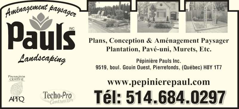 Aménagement Paysager Pauls - Pépinière (514-684-0297) - Annonce illustrée======= - Tél: 514.684.0297 Plans, Conception & Aménagement Paysager Plantation, Pavé-uni, Murets, Etc. Pépinière Pauls Inc. 9519, boul. Gouin Ouest, Pierrefonds, (Québec) H8Y 1T7 www.pepinierepaul.com