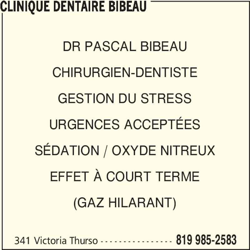 Clinique Dentaire Bibeau (8199852583) - Annonce illustrée======= - 341 Victoria Thurso - - - - - - - - - - - - - - - - 819 985-2583 CLINIQUE DENTAIRE BIBEAU DR PASCAL BIBEAU CHIRURGIEN-DENTISTE GESTION DU STRESS URGENCES ACCEPTÉES SÉDATION / OXYDE NITREUX EFFET À COURT TERME (GAZ HILARANT)