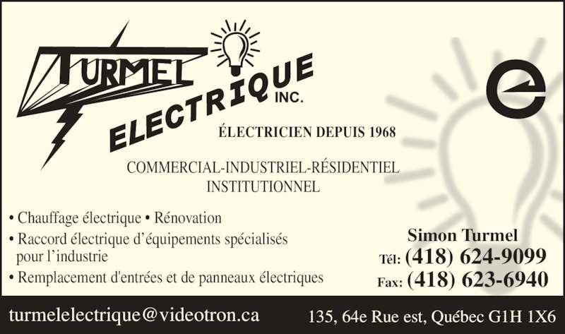 Turmel Electrique Inc (418-624-9099) - Annonce illustrée======= - • Remplacement d'entrées et de panneaux électriques Simon Turmel Tél: (418) 624-9099 Fax: (418) 623-6940 ÉLECTRICIEN DEPUIS 1968 COMMERCIAL-INDUSTRIEL-RÉSIDENTIEL INSTITUTIONNEL • Chauffage électrique • Rénovation • Raccord électrique d'équipements spécialisés   pour l'industrie