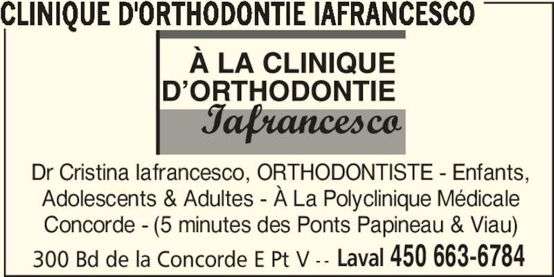 Clinique D'Orthodontie Lafrancesco (450-663-6784) - Annonce illustrée======= - Laval 450 663-6784 CLINIQUE D'ORTHODONTIE IAFRANCESCO Dr Cristina Iafrancesco, ORTHODONTISTE - Enfants, Adolescents & Adultes - À La Polyclinique Médicale Concorde - (5 minutes des Ponts Papineau & Viau) 300 Bd de la Concorde E Pt V - -