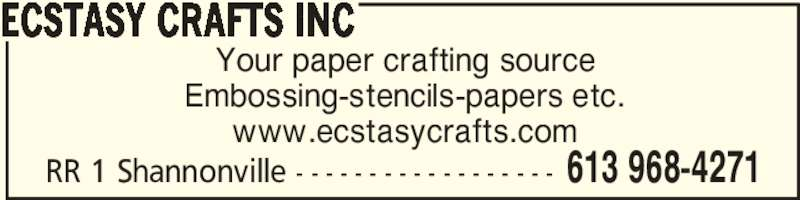 Ecstasy Crafts Inc (613-968-4271) - Display Ad - Your paper crafting source Embossing-stencils-papers etc. www.ecstasycrafts.com ECSTASY CRAFTS INC 613 968-4271RR 1 Shannonville - - - - - - - - - - - - - - - - - -