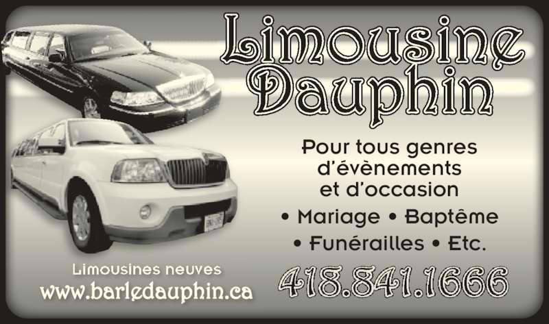 Limousine Dauphin (418-841-1666) - Annonce illustrée======= - Limousine Dauphin www.barledauphin.ca Pour tous genres d'évènements et d'occasion • Mariage • Baptême • Funérailles • Etc.
