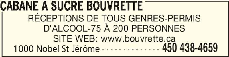 Cabane à Sucre Bouvrette (450-438-4659) - Annonce illustrée======= - CABANE A SUCRE BOUVRETTE  450 438-46591000 Nobel St Jérôme - - - - - - - - - - - - - - RÉCEPTIONS DE TOUS GENRES-PERMIS D'ALCOOL-75 À 200 PERSONNES SITE WEB: www.bouvrette.ca