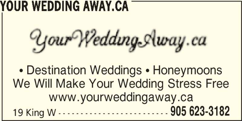 Your Wedding Away.ca (905-623-3182) - Display Ad - YOUR WEDDING AWAY.CA 19 King W - - - - - - - - - - - - - - - - - - - - - - - - - 905 623-3182 π Destination Weddings π Honeymoons We Will Make Your Wedding Stress Free www.yourweddingaway.ca