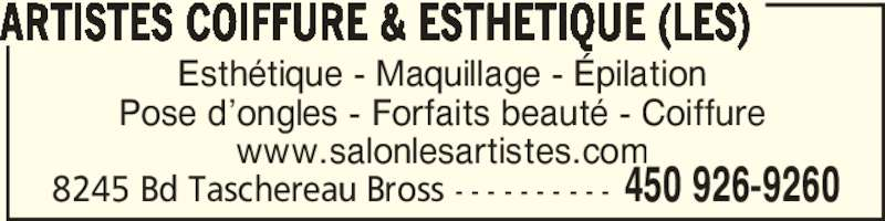 Les Artistes Coiffure & Esthétique (450-926-9260) - Annonce illustrée======= - 8245 Bd Taschereau Bross - - - - - - - - - - 450 926-9260 Esthétique - Maquillage - Épilation Pose d'ongles - Forfaits beauté - Coiffure www.salonlesartistes.com ARTISTES COIFFURE & ESTHETIQUE (LES)
