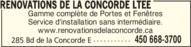 Rénovations De La Concorde Ltée (450-668-3700) - Annonce illustrée======= - 285 Bd de la Concorde E - - - - - - - - - - - 450 668-3700 RENOVATIONS DE LA CONCORDE LTEE Gamme complète de Portes et Fenêtres Service d'installation sans intermédiaire. www.renovationsdelaconcorde.ca