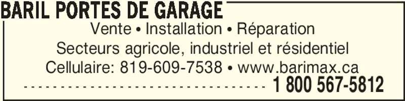Baril Portes de Garage (819-758-7538) - Annonce illustrée======= - - - - - - - - - - - - - - - - - - - - - - - - - - - - - - - - - - 1 800 567-5812 Vente π Installation π Réparation Secteurs agricole, industriel et résidentiel Cellulaire: 819-609-7538 π www.barimax.ca BARIL PORTES DE GARAGE