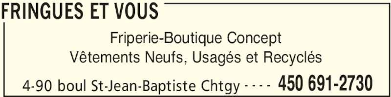 Fringues Et Vous (450-691-2730) - Annonce illustrée======= - FRINGUES ET VOUS 4-90 boul St-Jean-Baptiste Chtgy 450 691-2730- - - - Friperie-Boutique Concept Vêtements Neufs, Usagés et Recyclés