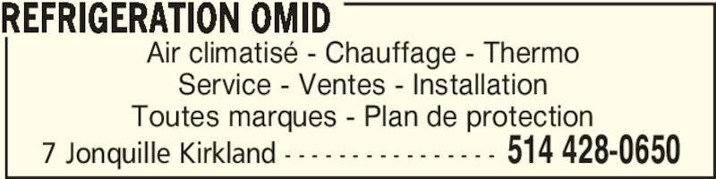Réfrigération Omid (514-428-0650) - Annonce illustrée======= - Air climatisé - Chauffage - Thermo Service - Ventes - Installation Toutes marques - Plan de protection REFRIGERATION OMID 514 428-06507 Jonquille Kirkland - - - - - - - - - - - - - - - -