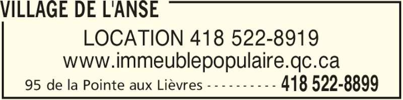 Village de l'Anse (418-522-8899) - Annonce illustrée======= - VILLAGE DE L'ANSE 418 522-889995 de la Pointe aux Lièvres - - - - - - - - - - LOCATION 418 522-8919 www.immeublepopulaire.qc.ca