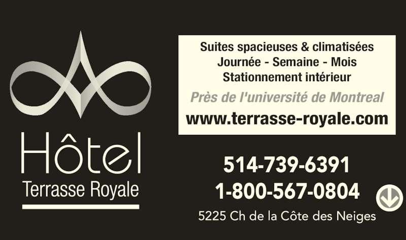 Hôtel Terrasse Royale (514-739-6391) - Annonce illustrée======= - 5225 Ch de la Côte des Neiges Suites spacieuses & climatisées Journée - Semaine - Mois Stationnement intérieur 514-739-6391 1-800-567-0804 www.terrasse-royale.com Près de l'université de Montreal
