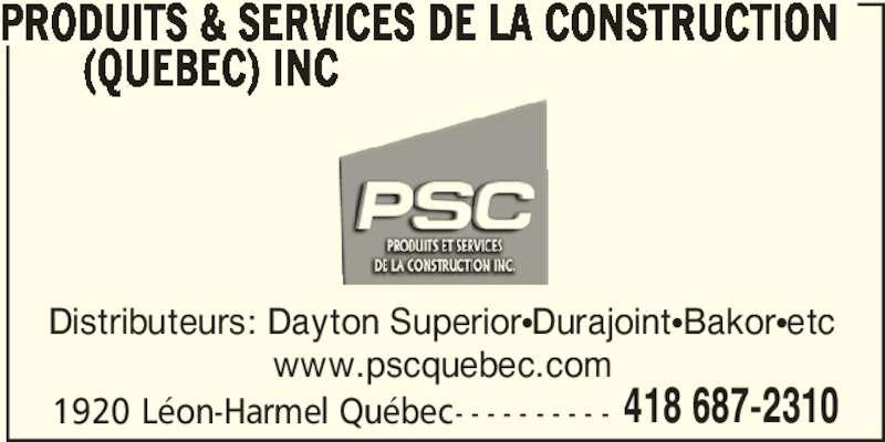 Produits & Services de la Construction (Québec) Inc (418-687-2310) - Annonce illustrée======= - PRODUITS & SERVICES DE LA CONSTRUCTION        (QUEBEC) INC 1920 Léon-Harmel Québec- - - - - - - - - - 418 687-2310 Distributeurs: Dayton SuperiorπDurajointπBakorπetc www.pscquebec.com