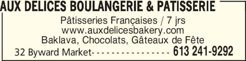 Aux Delices Boulangerie Et Patisserie (613-241-9292) - Annonce illustrée======= - 32 Byward Market- - - - - - - - - - - - - - - - 613 241-9292 Pâtisseries Françaises / 7 jrs www.auxdelicesbakery.com Baklava, Chocolats, Gâteaux de Fête AUX DELICES BOULANGERIE & PATISSERIE