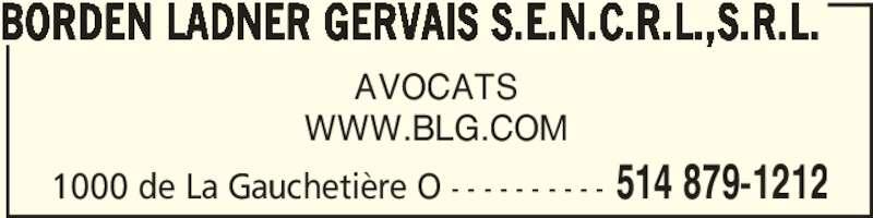 Borden Ladner Gervais S.E.N.C.R.L.,S.R.L. (514-879-1212) - Annonce illustrée======= - 1000 de La Gauchetière O - - - - - - - - - - 514 879-1212 BORDEN LADNER GERVAIS S.E.N.C.R.L.,S.R.L. AVOCATS WWW.BLG.COM