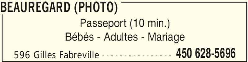 BeauRegard (photo) (450-628-5696) - Annonce illustrée======= - Bébés - Adultes - Mariage BEAUREGARD (PHOTO) 596 Gilles Fabreville 450 628-5696- - - - - - - - - - - - - - - - Passeport (10 min.)