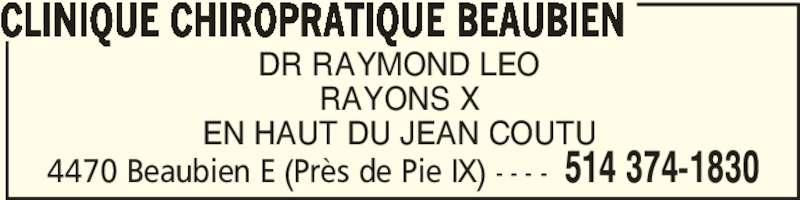 Clinique Chiropratique Beaubien (514-374-1830) - Annonce illustrée======= - CLINIQUE CHIROPRATIQUE BEAUBIEN 4470 Beaubien E (Près de Pie IX) - - - - 514 374-1830 DR RAYMOND LEO RAYONS X EN HAUT DU JEAN COUTU