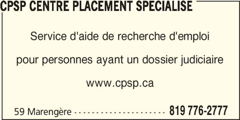 CPSP Centre Placement Spécialisé (819-776-2777) - Annonce illustrée======= - 59 Marengère - - - - - - - - - - - - - - - - - - - - - 819 776-2777 CPSP CENTRE PLACEMENT SPECIALISE Service d'aide de recherche d'emploi pour personnes ayant un dossier judiciaire www.cpsp.ca