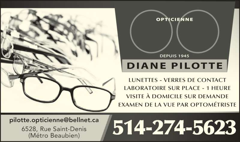 Diane Pilotte Opticienne (514-274-5623) - Annonce illustrée======= - LUNETTES - VERRES DE CONTACT LABORATOIRE SUR PLACE - 1 HEURE VISITE À DOMICILE SUR DEMANDE EXAMEN DE LA VUE PAR OPTOMÉTRISTE 6528, Rue Saint-Denis (Métro Beaubien)