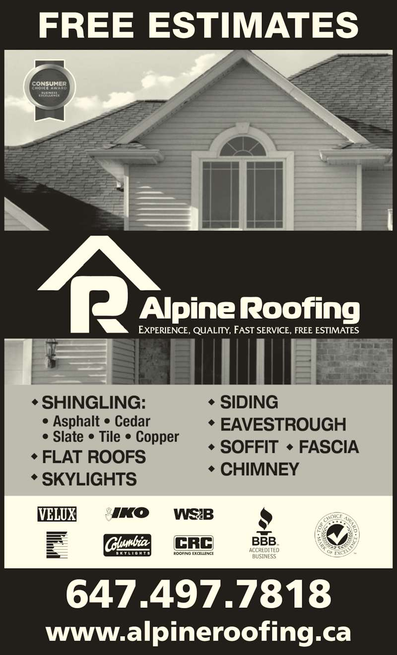 Alpine Roofing (416-469-1939) - Display Ad - www.alpineroofing.ca 647.497.7818 SHINGLING: • Asphalt • Cedar • Slate • Tile • Copper FLAT ROOFS SKYLIGHTS SIDING EAVESTROUGH SOFFIT    FASCIA CHIMNEY FREE ESTIMATES EXPERIENCE, QUALITY, FAST SERVICE, FREE ESTIMATES