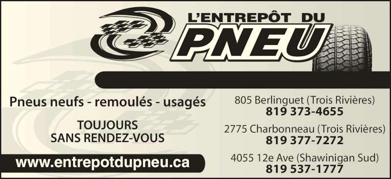 Entrepot Du Pneu (819-373-4655) - Annonce illustrée======= - www.entrepotdupneu.ca 805 Berlinguet (Trois Rivières) 819 373-4655 2775 Charbonneau (Trois Rivières) 819 377-7272 4055 12e Ave (Shawinigan Sud) 819 537-1777
