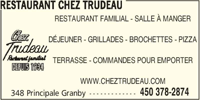 Restaurant Chez Trudeau (450-378-2874) - Annonce illustrée======= - RESTAURANT CHEZ TRUDEAU 348 Principale Granby - - - - - - - - - - - - - 450 378-2874 RESTAURANT FAMILIAL - SALLE À MANGER DÉJEUNER - GRILLADES - BROCHETTES - PIZZA TERRASSE - COMMANDES POUR EMPORTER WWW.CHEZTRUDEAU.COM