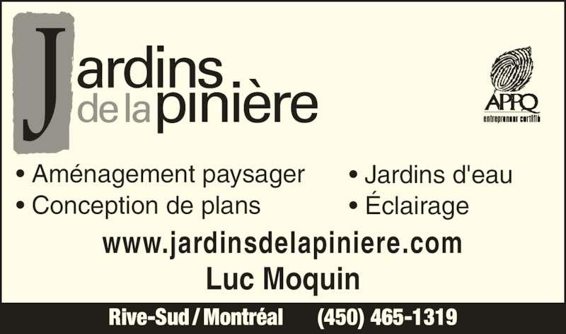 Jardins De La Pinière (450-465-1319) - Annonce illustrée======= - • Aménagement paysager • Conception de plans • Jardins d'eau • Éclairage Luc Moquin www.jardinsdelapiniere.com Rive-Sud / Montréal      (450) 465-1319