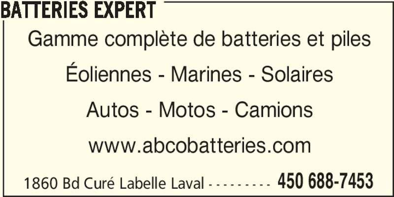 Batteries Expert (450-688-7453) - Annonce illustrée======= - 450 688-7453 BATTERIES EXPERT Gamme complète de batteries et piles Éoliennes - Marines - Solaires Autos - Motos - Camions www.abcobatteries.com 1860 Bd Curé Labelle Laval - - - - - - - - -