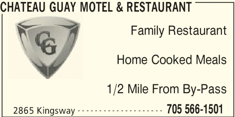 Chateau Guay Motel Restaurant (705-566-1501) - Annonce illustrée======= - 2865 Kingsway 705 566-1501- - - - - - - - - - - - - - - - - - - - Family Restaurant Home Cooked Meals 1/2 Mile From By-Pass CHATEAU GUAY MOTEL & RESTAURANT