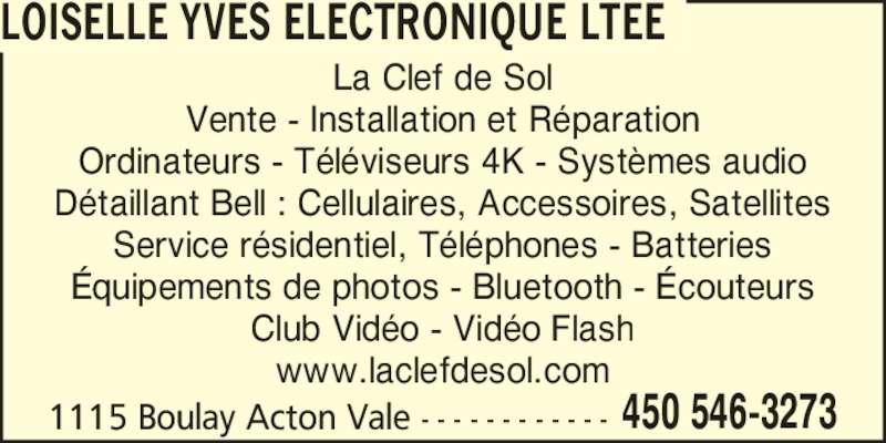 Loiselle Yves Electronique Ltée (450-546-3273) - Annonce illustrée======= - 1115 Boulay Acton Vale - - - - - - - - - - - - 450 546-3273 La Clef de Sol Vente - Installation et Réparation Ordinateurs - Téléviseurs 4K - Systèmes audio Détaillant Bell : Cellulaires, Accessoires, Satellites Service résidentiel, Téléphones - Batteries Équipements de photos - Bluetooth - Écouteurs Club Vidéo - Vidéo Flash www.laclefdesol.com LOISELLE YVES ELECTRONIQUE LTEE