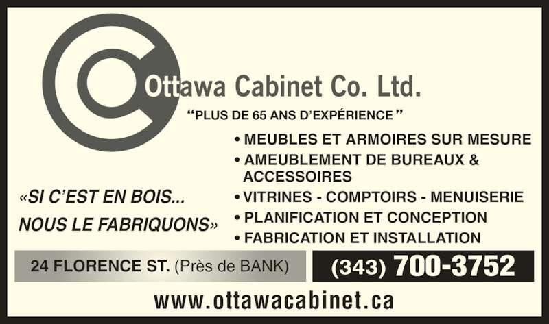 Ottawa Cabinet Co Ltd (613-234-0552) - Annonce illustrée======= - 700-375224 FLORENCE ST. (Près de BANK) www.ottawacabinet.ca • MEUBLES ET ARMOIRES SUR MESURE • AMEUBLEMENT DE BUREAUX &   ACCESSOIRES • VITRINES - COMPTOIRS - MENUISERIE • PLANIFICATION ET CONCEPTION • FABRICATION ET INSTALLATION «SI C'EST EN BOIS... NOUS LE FABRIQUONS» PLUS DE 65 ANS D'EXPÉRIENCE (343)