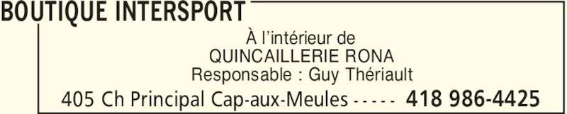 Intersport (418-986-4425) - Annonce illustrée======= - À l'intérieur de QUINCAILLERIE RONA Responsable : Guy Thériault BOUTIQUE INTERSPORT 418 986-4425405 Ch Principal Cap-aux-Meules - - - - -