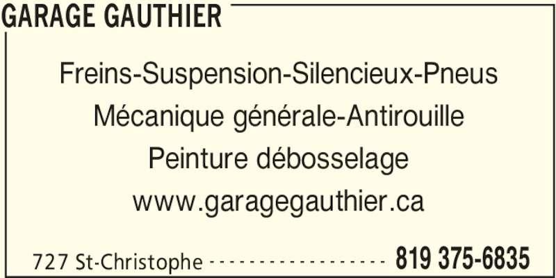 Garage Yves Gauthier Enrg (819-375-6835) - Annonce illustrée======= - GARAGE GAUTHIER 727 St-Christophe 819 375-6835- - - - - - - - - - - - - - - - - - Freins-Suspension-Silencieux-Pneus Mécanique générale-Antirouille Peinture débosselage www.garagegauthier.ca