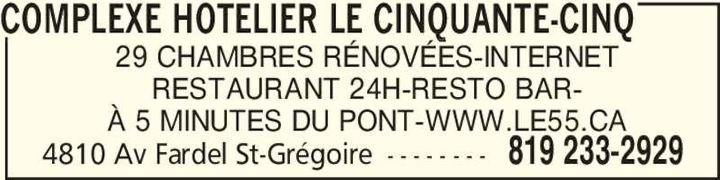 Complexe Hotelier Le Cinquante-Cinq (819-233-2929) - Annonce illustrée======= - 29 CHAMBRES RÉNOVÉES-INTERNET RESTAURANT 24H-RESTO BAR- À 5 MINUTES DU PONT-WWW.LE55.CA COMPLEXE HOTELIER LE CINQUANTE-CINQ 4810 Av Fardel St-Grégoire - - - - - - - - 819 233-2929