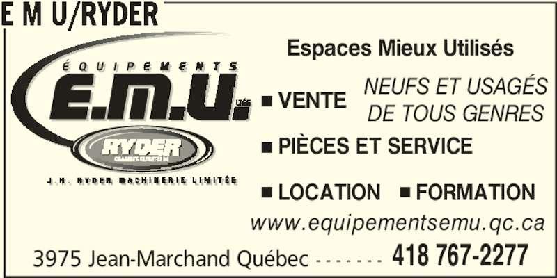 Equipements EMU (418-767-2277) - Annonce illustrée======= - E M U/RYDER 3975 Jean-Marchand Québec - - - - - - - 418 767-2277 NEUFS ET USAGÉS DE TOUS GENRES www.equipementsemu.qc.ca VENTE PIÈCES ET SERVICE       LOCATION      FORMATION Espaces Mieux Utilisés