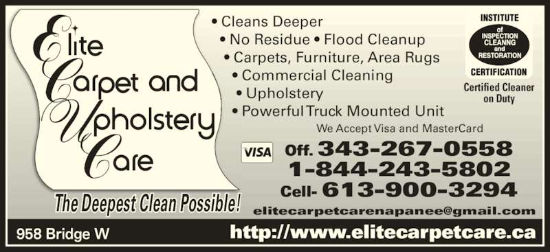 Elite Upholstery & Carpet Care (613-354-7473) - Display Ad - The Deepest Clean Possible! Certified Cleaner on Duty • Cleans Deeper   • No Residue • Flood Cleanup    • Carpets, Furniture, Area Rugs      • Commercial Cleaning       • Upholstery      • Powerful Truck Mounted Unit We Accept Visa and MasterCard 958 Bridge W Off. 343-267-0558 1-844-243-5802 Cell- 613-900-3294 http://www.elitecarpetcare.ca